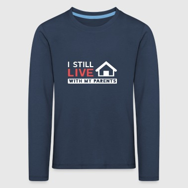 I still live with my parents! - Kids' Premium Longsleeve Shirt