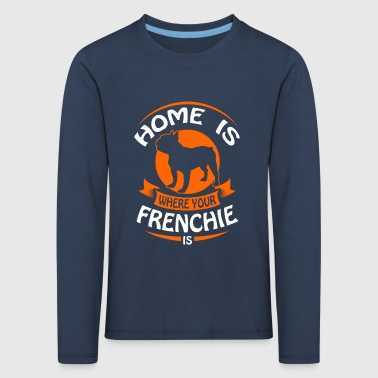 French Bulldog - Home is where your Frenchi is - Långärmad premium-T-shirt barn