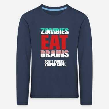 Zombies eat Brains Don t worry you re safe - Kinder Premium Langarmshirt