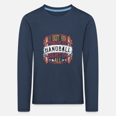 99 Problems Handbal - Kinderen premium longsleeve