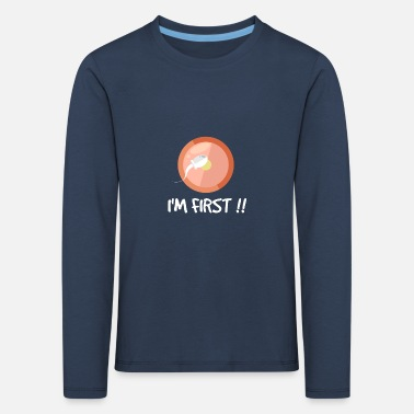 First First I am first in first - Kids' Premium Longsleeve Shirt