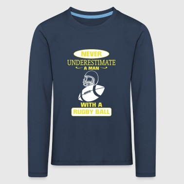 A MAN WITH A RUGBY NEVER UNDERESTIMATE  - Kids' Premium Longsleeve Shirt