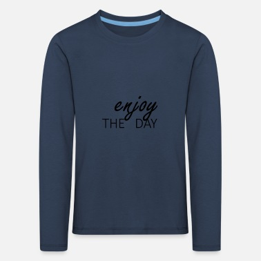 enjoy the day - Kids' Premium Longsleeve Shirt