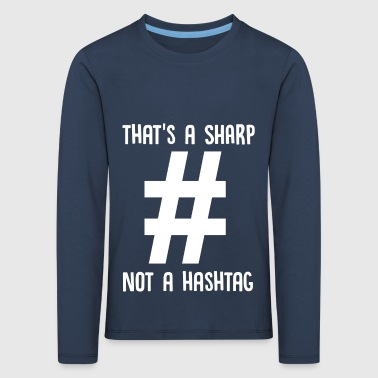 That's A Sharp Not A Hashtag - Music Teacher - Kids' Premium Longsleeve Shirt