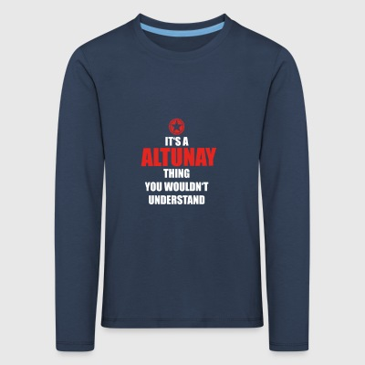 Gift it sa thing birthday understand ALTUNAY - Kids' Premium Longsleeve Shirt