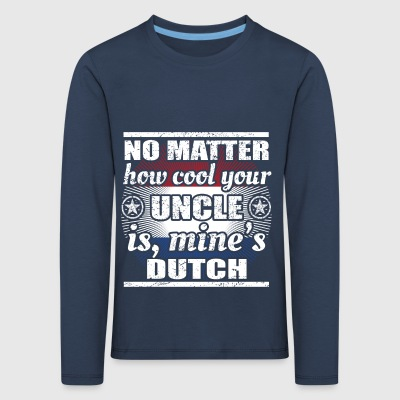 no matter cool uncle onkel gift holland png - Kinder Premium Langarmshirt