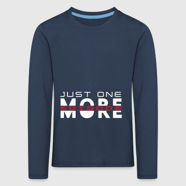 Just One More Episode. Serienjunkie. gift idea - Kids' Premium Longsleeve Shirt