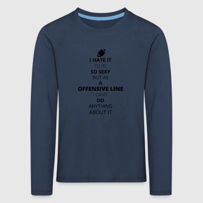 HATE it be sexy cant do anything OFFENSIVE LINE - Kids' Premium Longsleeve Shirt