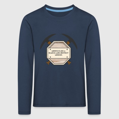 Bergbau: Mining is like a search-and-destroy - Kinder Premium Langarmshirt