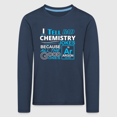 I tell bad chemistry jokes - Kids' Premium Longsleeve Shirt