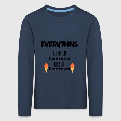 Everything is either ice cream or not ice cream - Kids' Premium Longsleeve Shirt