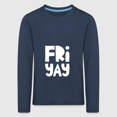 Fri-Yay Populær morsomt Sitat Happy Friday - Premium langermet T-skjorte for barn