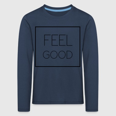 feel good - Kids' Premium Longsleeve Shirt