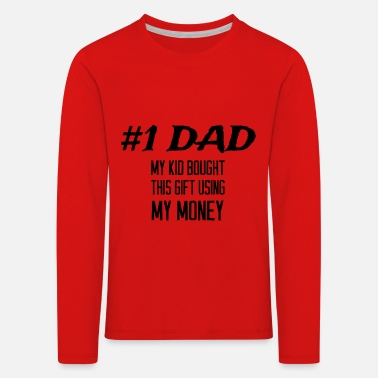 #1 Dad - My Kid Bought Me This Gift Using My Money - Kids' Premium Longsleeve Shirt