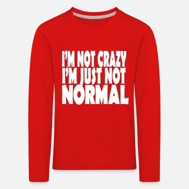 I'm not crazy Quote T-Shirt - Kinder Premium Langarmshirt