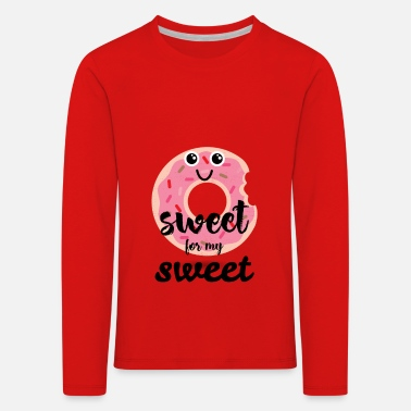 Sweet Sweet for my sweet Sweet for my sweet donut - Kids' Premium Longsleeve Shirt