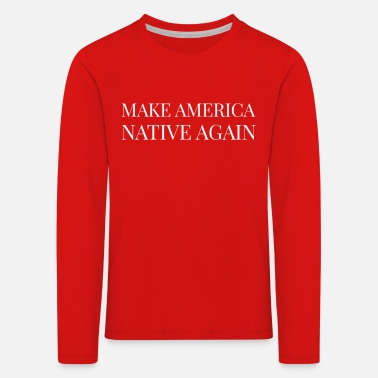 Make America Native Again - Kids' Premium Longsleeve Shirt