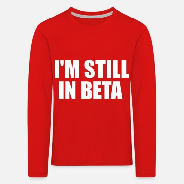 Beta in der Betaversion - Kinder Premium Langarmshirt