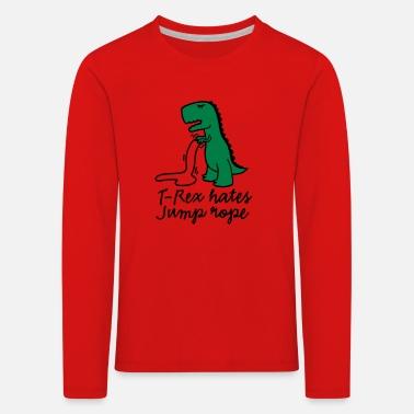 1b779183c Funny T-Rex hates jump rope - Kids' Premium Longsleeve Shirt
