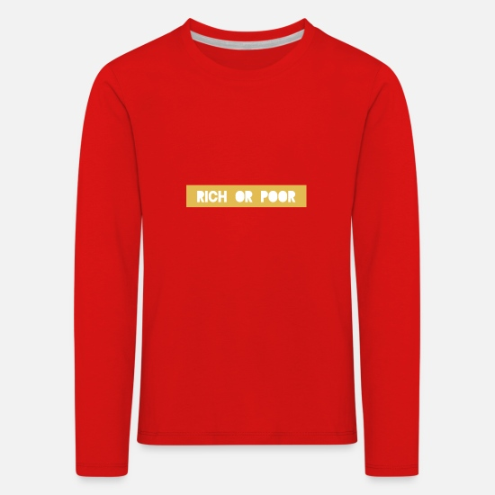 Wealth Long sleeve shirts - Rich or poor rich or poor riche ou pauvre - Kids' Premium Longsleeve Shirt red