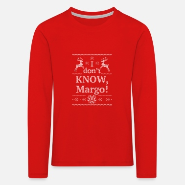 Ugly Christmas Vacation I don t KNOW Margo - T-shirt manches longues premium Enfant