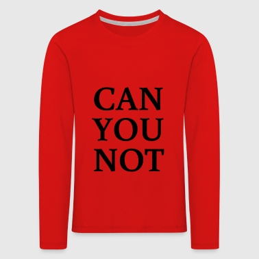 CAN YOU NOT - Kids' Premium Longsleeve Shirt