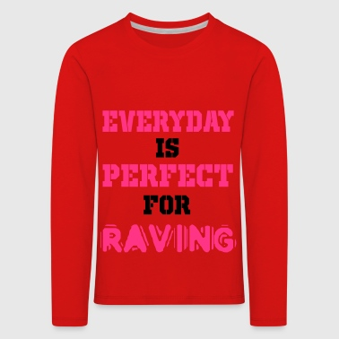 everyday is per for raving - Kids' Premium Longsleeve Shirt