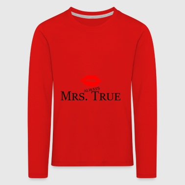 Always Mrs. True Frauenpower Geschenk Idee - Kinder Premium Langarmshirt