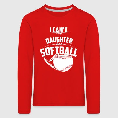 My daughter has softball - Kids' Premium Longsleeve Shirt