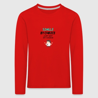 Single by choice - Kids' Premium Longsleeve Shirt