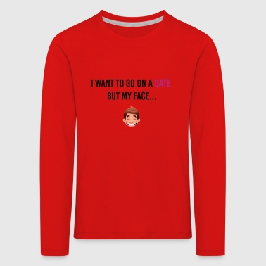 I want to go on a date - Kids' Premium Longsleeve Shirt