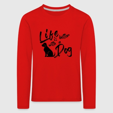 Life is better with a dog - Kinder Premium Langarmshirt