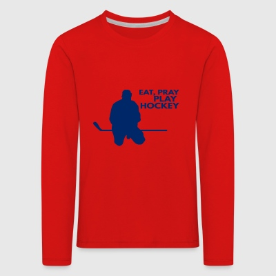 Hockey: Eat, Pray, jouer au hockey - T-shirt manches longues Premium Enfant