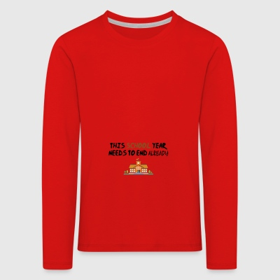 This schoolyear needs to end - Kids' Premium Longsleeve Shirt