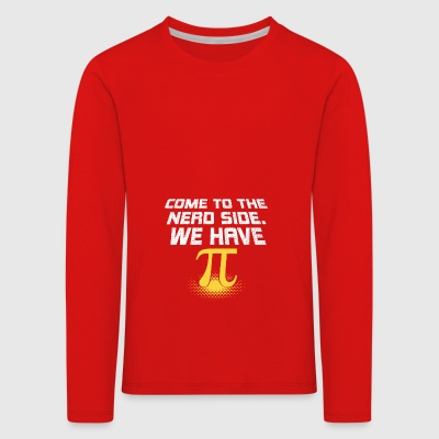 Nerds Come to the Nerd Side. We have Pi! - Kids' Premium Longsleeve Shirt