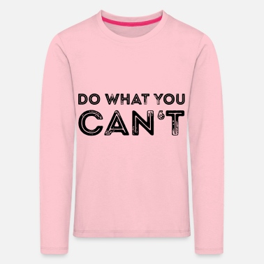 Do what you can't - Kinder Premium Langarmshirt