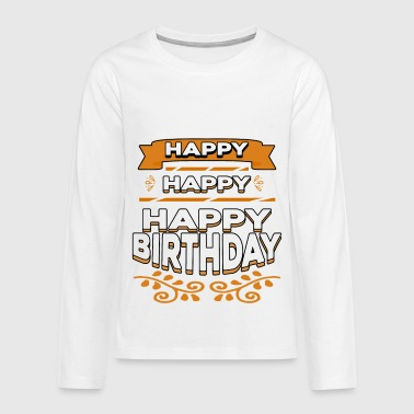 Happy Birthday Happy Happy Happy Birthday - Premium langermet T-skjorte for tenåringer