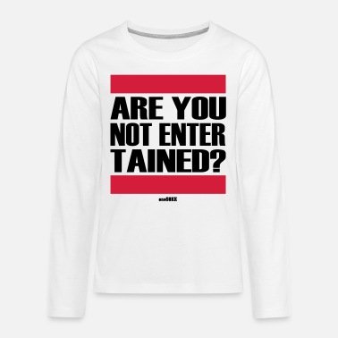 Entertainer Are you not entertained? - Teenagers' Premium Longsleeve Shirt