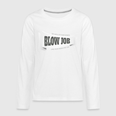 Blow Job Er wollte nur einen Blow Job - Teenager Premium Langarmshirt