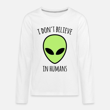 Don't Believe Humans Funny Quote - Teenager Premium Langarmshirt