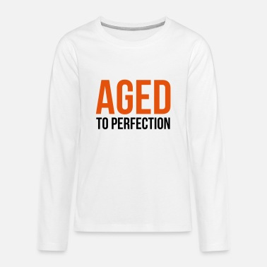 Aged To Perfection Aged to perfection! - Teenagers' Premium Longsleeve Shirt