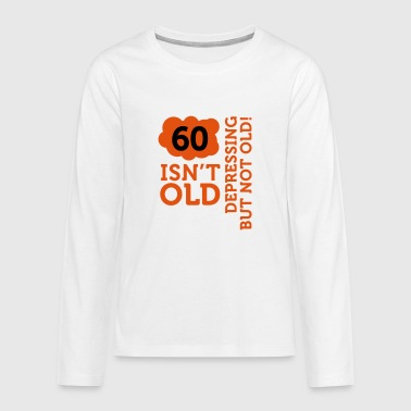 60 is not old. Depressing, but not old! - Teenagers' Premium Longsleeve Shirt