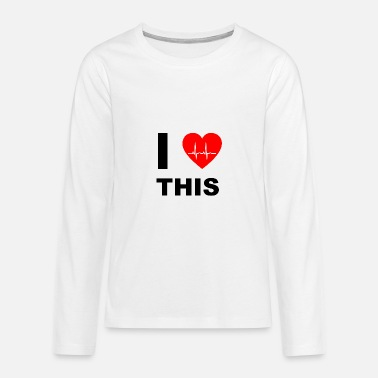 I Love I love this - I love that - Teenagers' Premium Longsleeve Shirt