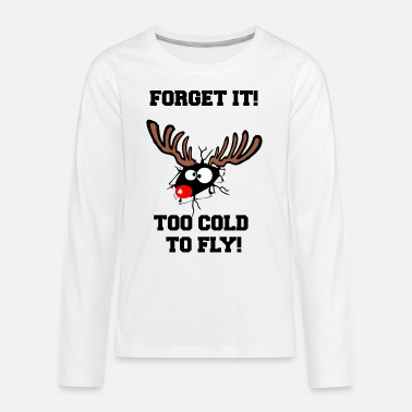 Forget it! Too cold to fly Rentier Reindeer Shirt - Teenager Premium Langarmshirt
