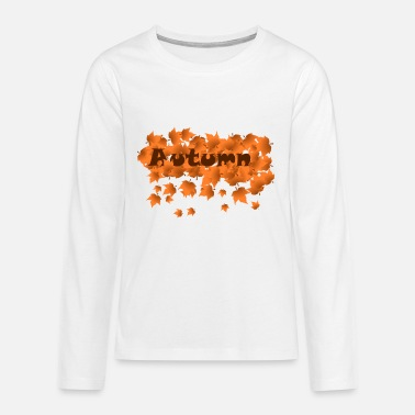 Autumn autumn | Autumn autumn leaves - Teenage Premium Longsleeve Shirt