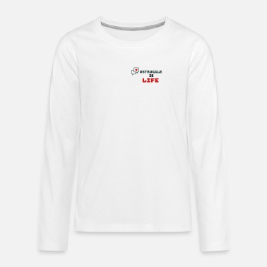 STRUGGLE is LIFE - Teenage Premium Longsleeve Shirt