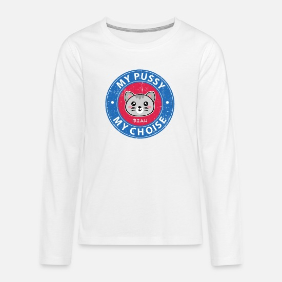 Gift Shirts met lange mouwen - My Pussy My Choise - Cat Funny Naughty Gift - Teenager premium longsleeve wit