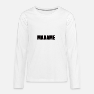 Madame MADAME - Teenage Premium Longsleeve Shirt