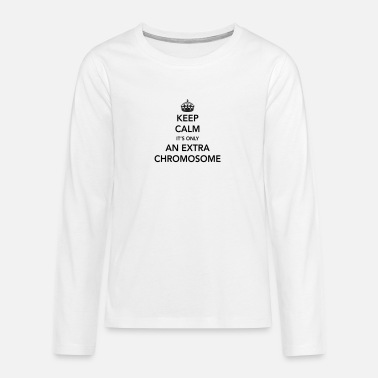 Keep Calm It's Only an Extra Chromosome - Teenage Premium Longsleeve Shirt