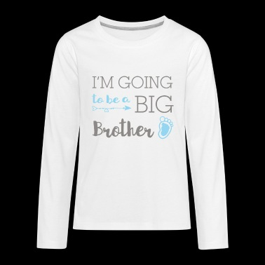 I'm going to be a big brother - big brother - Teenagers' Premium Longsleeve Shirt